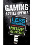 GAMING Less Working - more Gaming (Flaschenöffner)